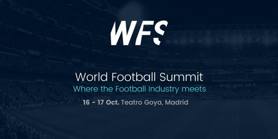 7  World Football Summit  Where the Football Industry meets  16 - 17 Oct. Teatro Goya, Madrid