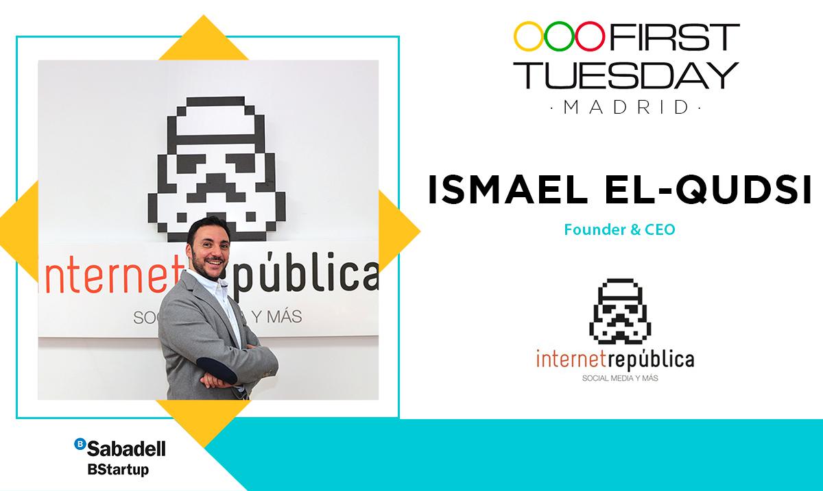 OOFIRST TUESDAY  MADRID                ISMAEL EL-QUDSI  Founder & CEO  internetrepublica  ©Sabadell BStartup