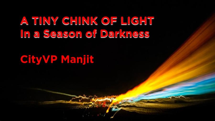 A TINY CHINK OF LIGHT ERT ILIRIgt T TTT       City VP Manjit