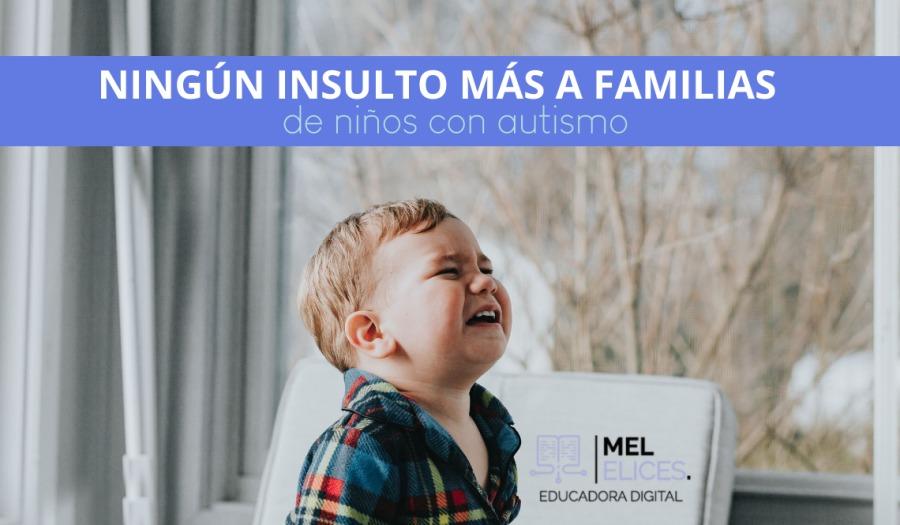 [1] NINGUN INSULTO MAS A FAMILIAS  de ninos con autismo