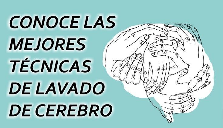 CONOCE LAS MEJORES TECNICAS 7} DE LAVADO DE CEREBRO