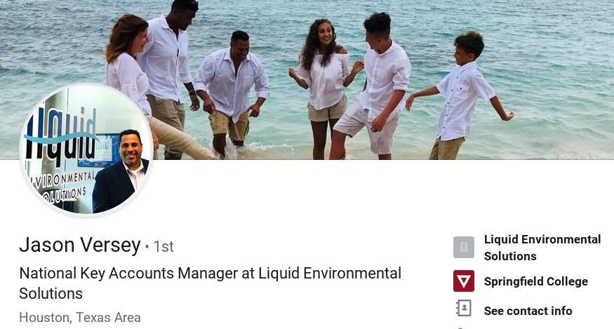 ) Liquid Environmental Jason Versey - 1st «ions  National Key Accounts Manager at Liquid Environmental  KA seringfietd cotiege Solutions  { See contact info     Houston, Texas Area