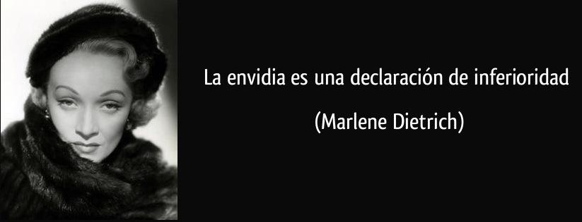 La envidia es una declaracion de inferioridad  (Marlene Dietrich)