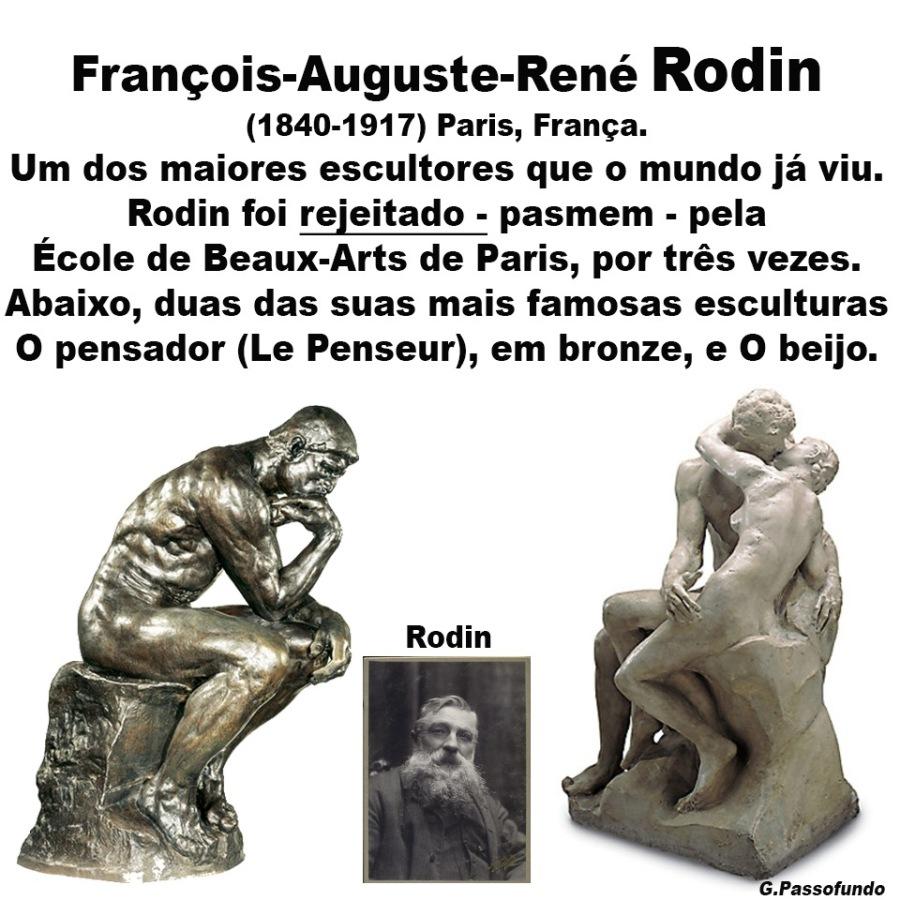 Rejeitado?Frangois-Auguste-René Rodin (1840-1917) Paris, Franca. Um dos maiores escultores que o mundo ja viu. Rodin foi rejeitado - pasmem - pela Ecole de Beaux-Arts de Paris, por trés vezes. Abaixo, duas das suas mais famosas esculturas O pensador (Le Penseur), em bronze, e O beijo.