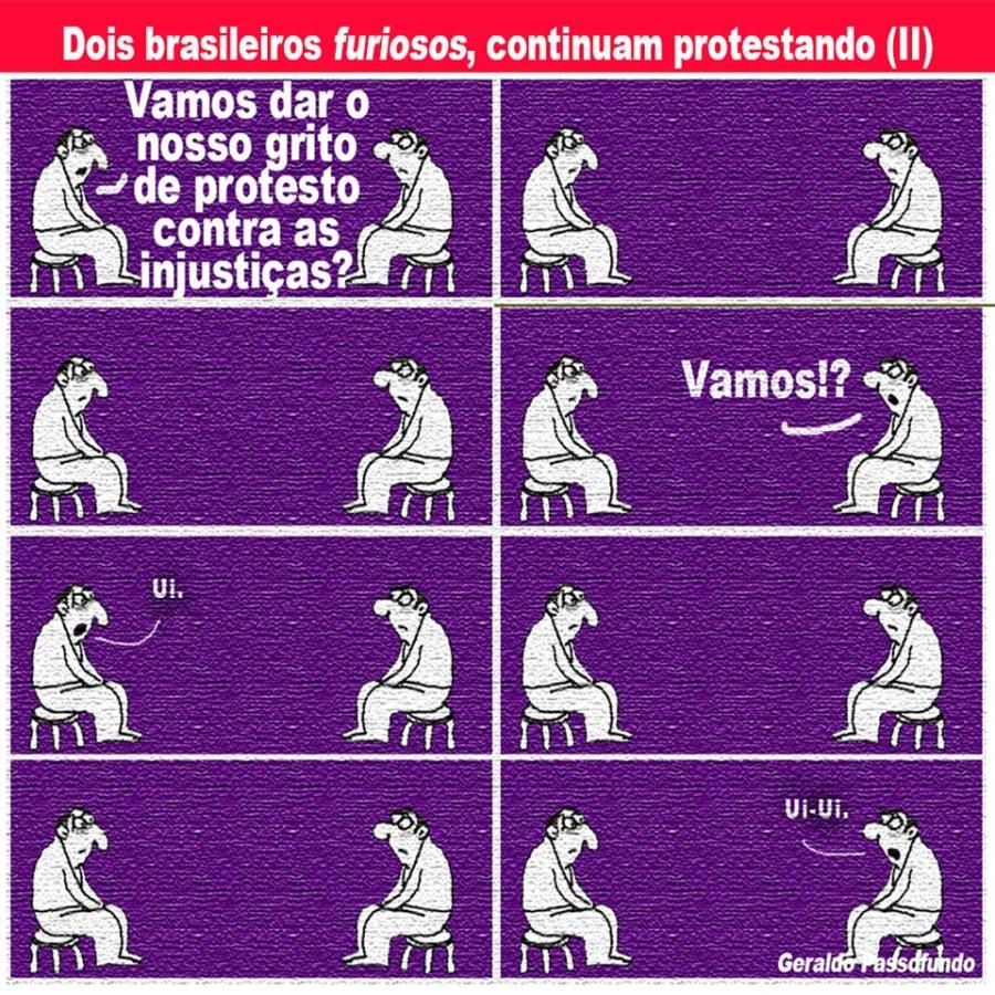 Série, Dois brasileiros furiosos, inconformados, protestam. (4 em 1 postagem)