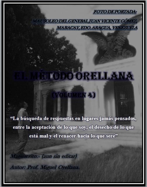 """El """"Método Orellana"""" (Volumen IV) """"La búsqueda de respuestas en lugares jamás pensados, entre la aceptación de lo que soy, el desecho de lo que está mal y el renacer hacia lo que seré"""""""