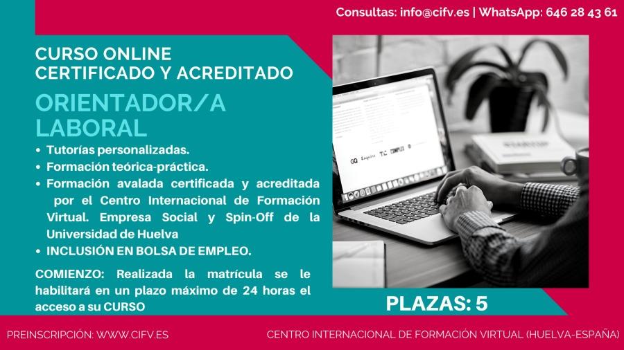 Curso Online Certificado y Acreditado: ORIENTADOR/A LABORALConsultas: infoacifv.es | WhatsApp: 646 28 43 61  CURSO ONLINE CERTIFICADO Y ACREDITADO  ORIENTADOR/A LABORAL  + Tutorias personalizadas.  + Formacion teorica-practica.  + Formacion avalada certificada y acreditada por el Centro Internacional de Formacion Virtual. Empresa Social y Spin-Off de la Universidad de Huelva  + INCLUSION EN BOLSA DE EMPLEO.  COMIENZO: Realizada la matricula se le  habilitara en un plazo maximo de 24 horas el acceso a su CURSO