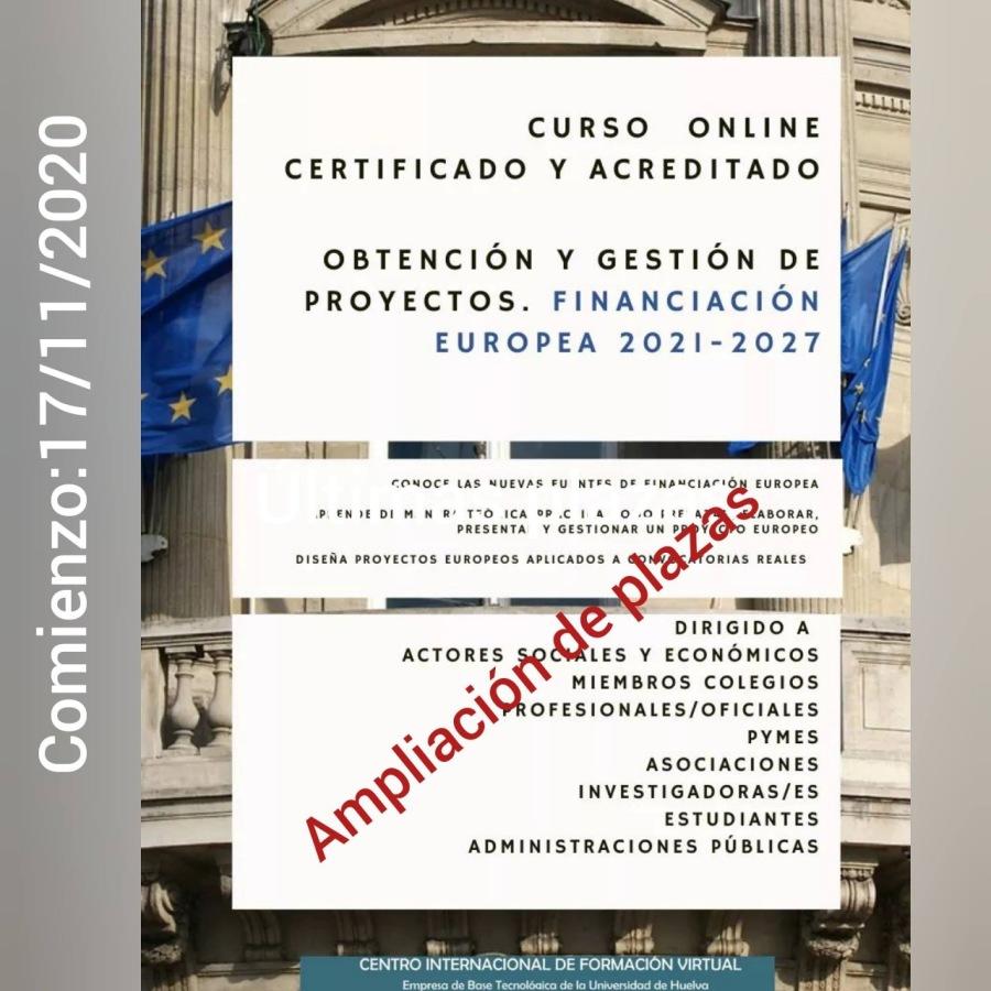 Dado el interés ➡️ampliamos el número de plazas⬅️ para el Curso ONLINE teórico-práctico: Obtención y Gestión de Proyectos. FINANCIACIÓN EUROPEA 2021-2027 impartido por el Centro Internacional de Formación Virtual, Spin-Off de la Universidad de Huelva!_                               CURSO ONLINE CERTIFICADO Y ACREDITADO —  OBTENCION Y GESTION DE PROYECTOS. FINANCIACION | EUROPEA 2021-2027  17/11/2020  Cb EE  £0W0CH LAS wUIVAS FU NTIC De PC en     PERI DI WM NE TOCA LIA OOF sonar PRESENTA ¥ GESTIONAS UN 21, toronto  OISERA PROYICTOS LUROPIOS APLICADOS A NX forias meats  Im . | DIRIGIDO A —_— ACTORES LES Y ECONOMICOS [wma ' S  . Q MIEMBROS COLEGIOS oN OFESIONALES/OFICIALES  PYMES  We ASOCIACIONES XR INVESTIGADORAS/ES  A     Comienzo      ESTUDIANTES =  ADMINISTRACIONES PUBLICAS         CENTRO INTERNACIONAL DE FORMACON VIRT PrtetasRpTtey PR