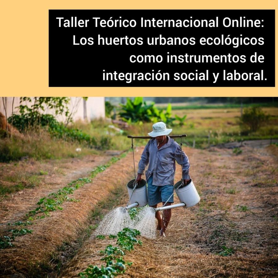 Taller Teórico Internacional Online: Los huertos urbanos ecológicos como instrumentos de integración social y laboral. Plazas libres:2. LOS HUERTOS Urbanos ECOLÓGICOS COMO INSTRUMENTOS DE INTEGRACIÓN SOCIO LABORAL. 📓 CREACIÓN Y DINAMIZACIÓN DE HUERTOS URBANOS EN LAS ESCUELAS.Taller Teorico Internacional Online: Los huertos urbanos ecologicos como instrumentos de  integracion social y laboral.