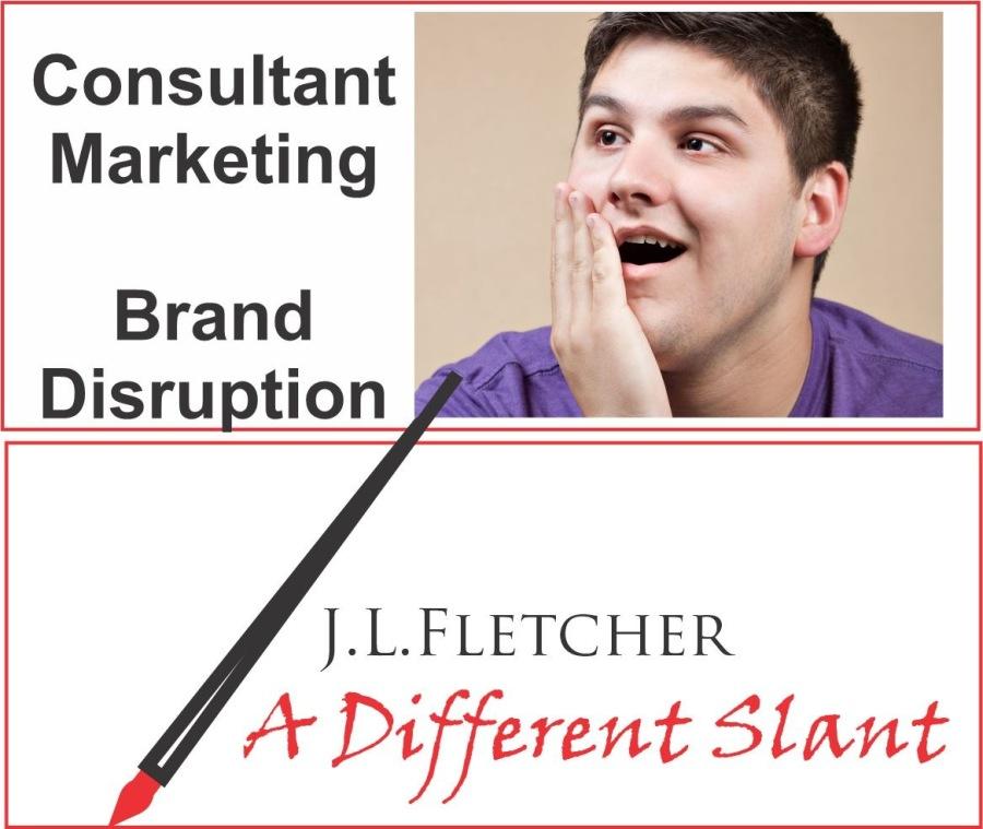 Consultant Marketing Brand DisruptionConsultant Marketing  J.L.LFLETCHER  4 A Different Slant