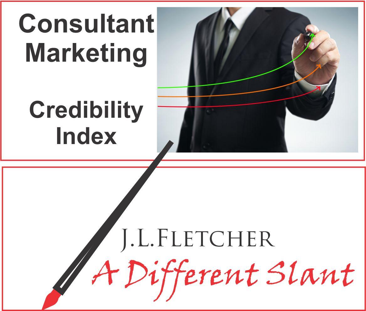 Consultant! Marketing  Credibility Index  J.L.LFLETCHER  4 A Different Slant