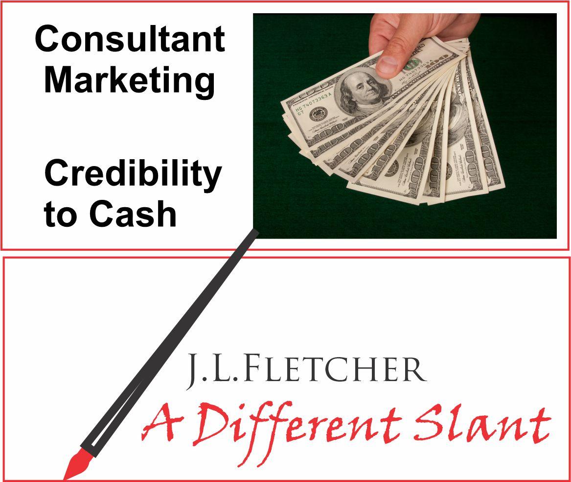 Consultant Marketing  Credibility to Cash  J.LLFLETCHER  J A Different Slant