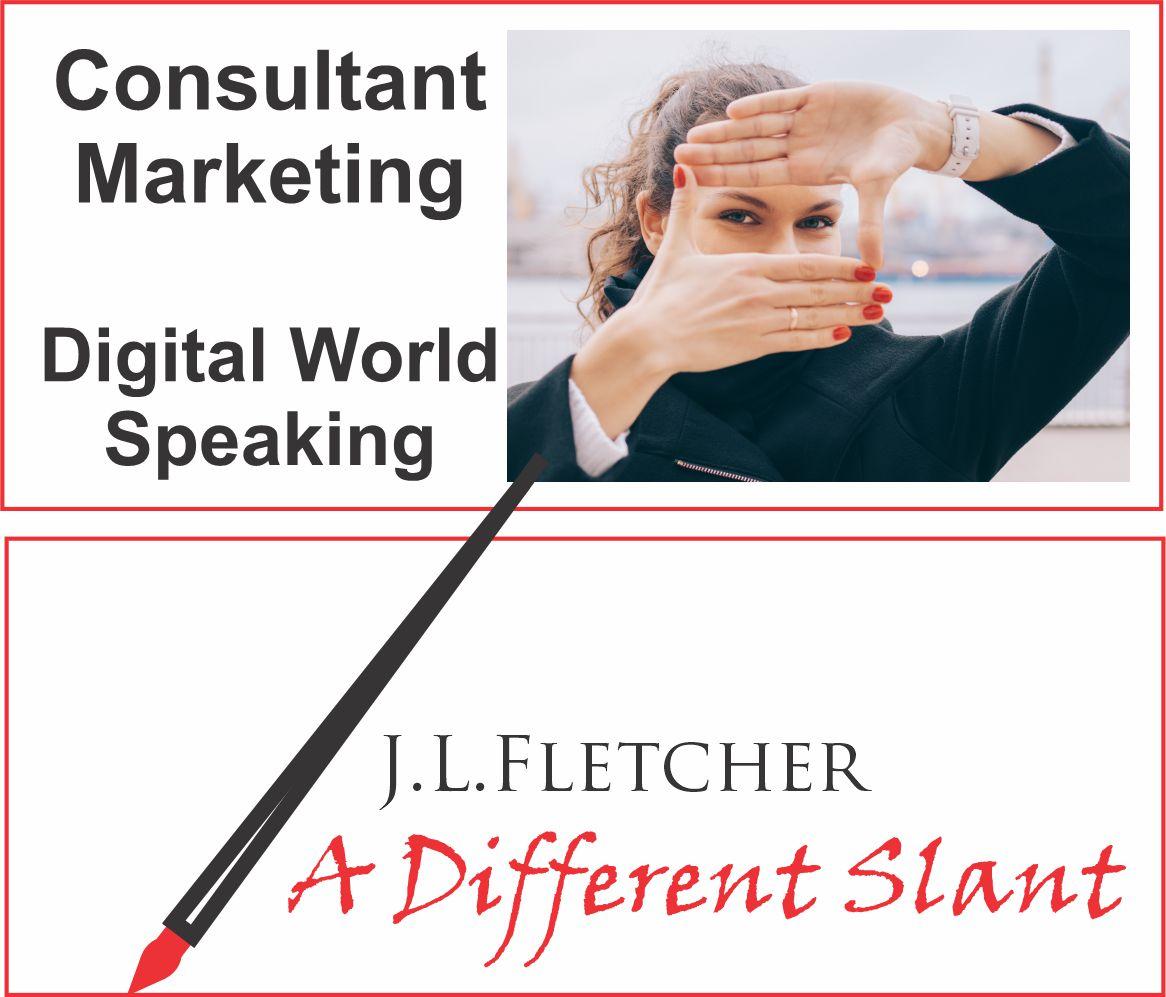 Consultant Marketing  Digital World Speaking  J.L.LFLETCHER  4 A Different Slant
