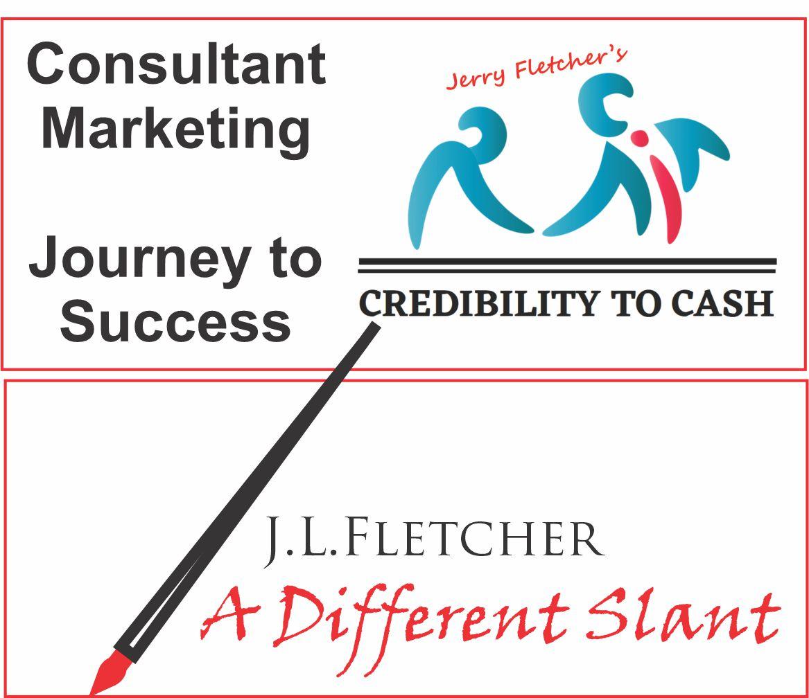 Consultant oe  Marketing RN Ar  Journey {0 —m————  Success CREDIBILITY CREDIBILITY TO CASH CASH  J.L.LFLETCHER  4 A Different Slant