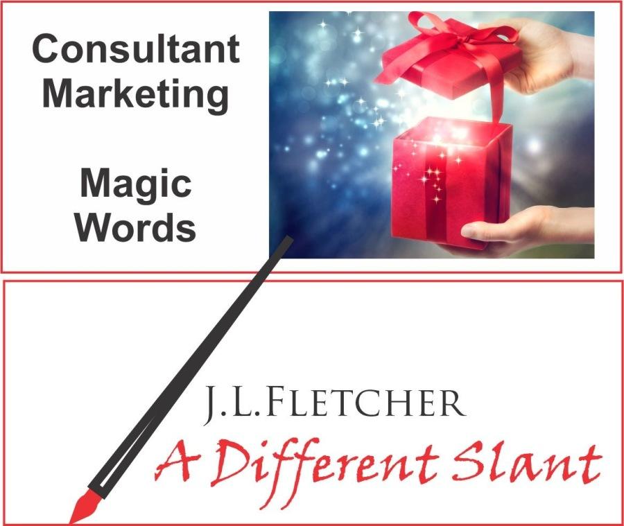 Consultant Marketing Magic WordsConsultant |! Marketing  Magic Words  J.L.LFLETCHER  4 +r Different Slant