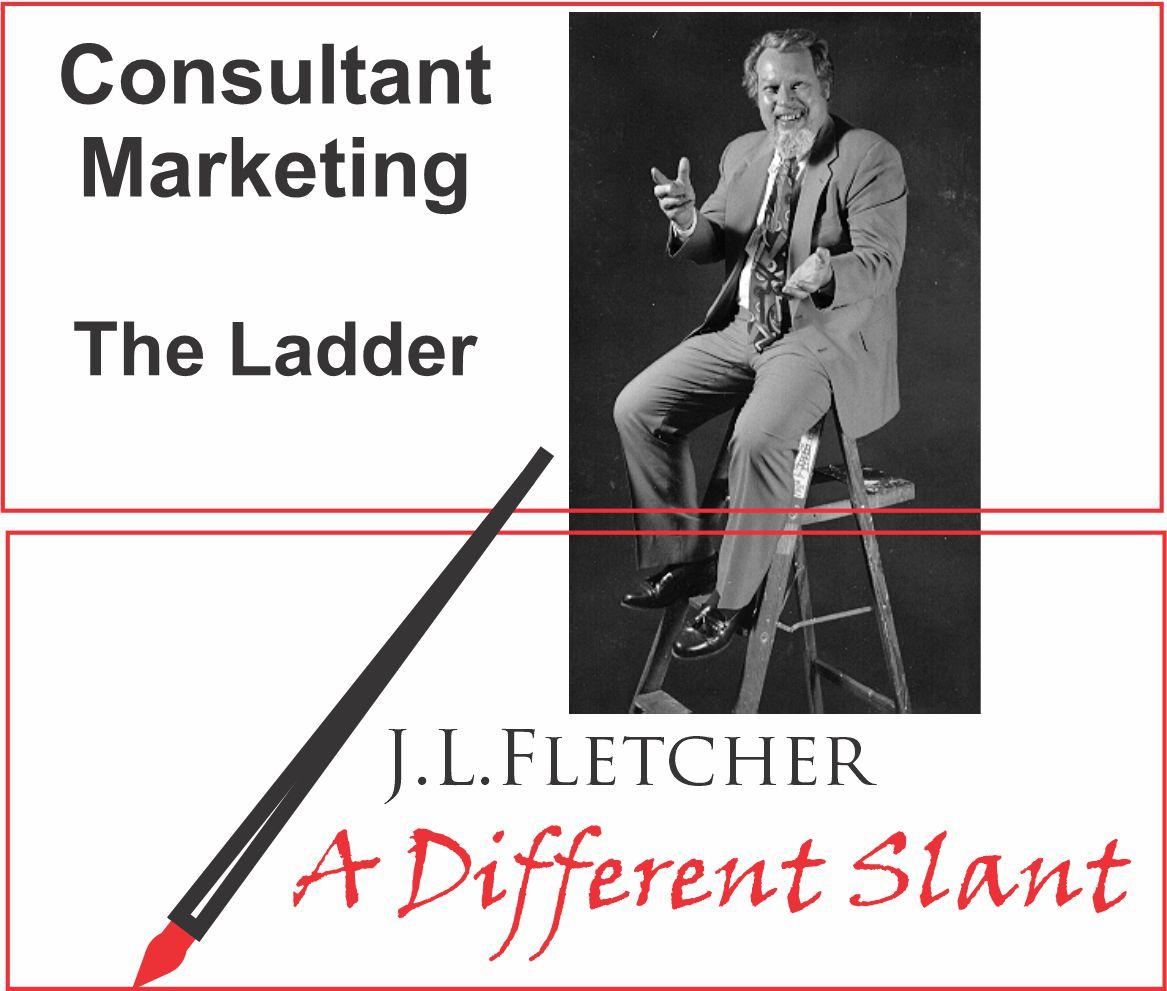Consultant Marketing  The Ladder  J.L.LFLETCHER  4 A Different Slant