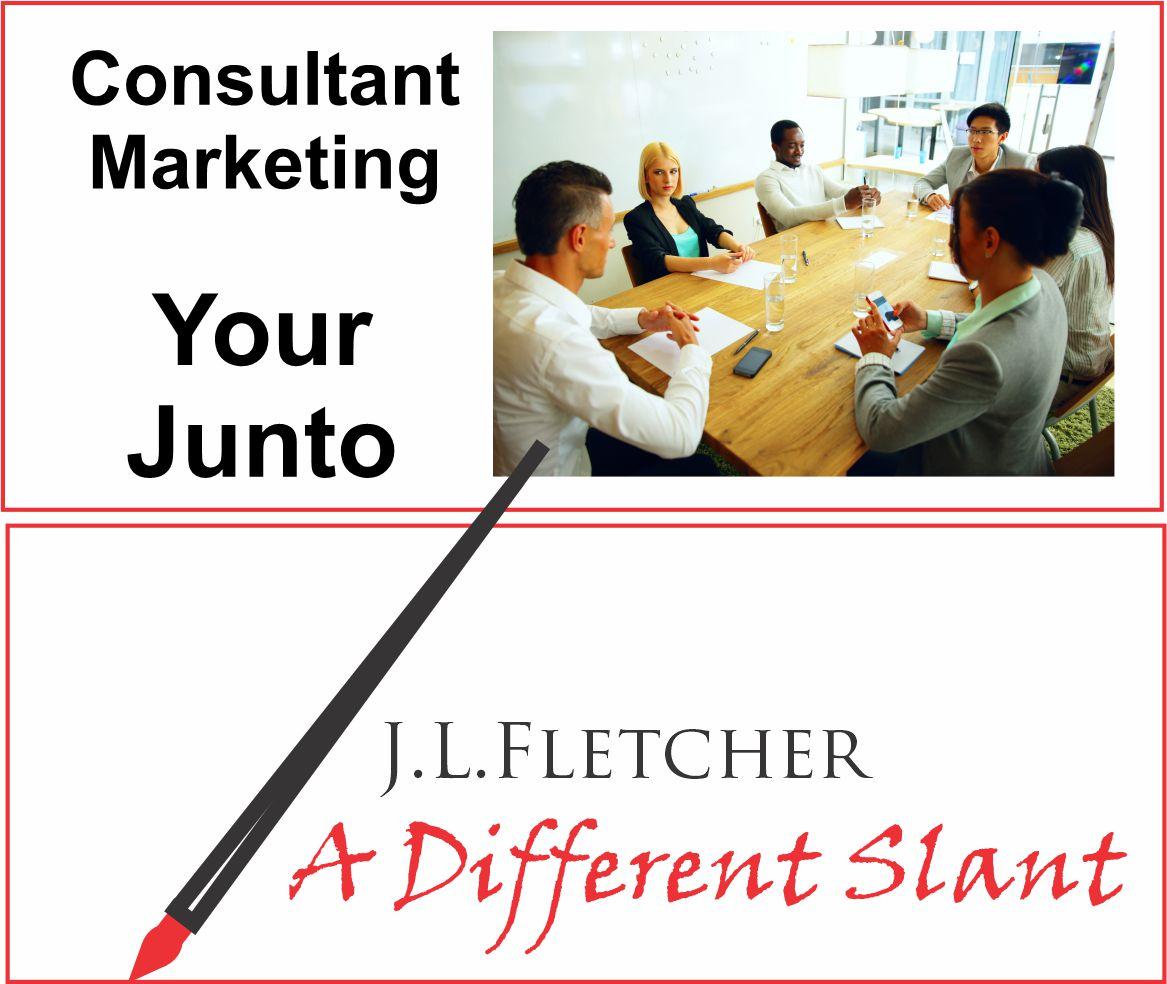 Consultant Marketing  Your Junto  J.L.LFLETCHER  4 A Different Slant