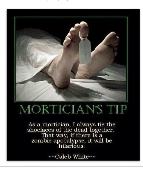 a mortician, I always tie the ahodlaged of the Fr together That way, if there is a zombie apocalypse, it will be hilarious.  ~~Caleb White~~