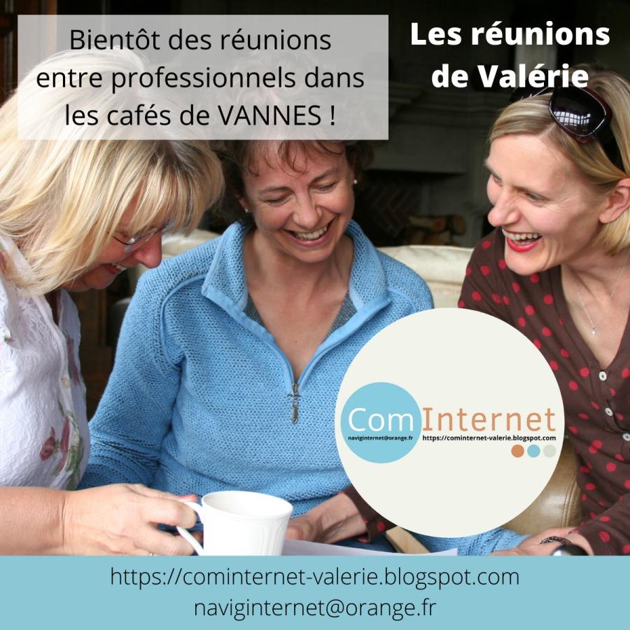 Bientôt des réunions Les réunions entre professionnels dans de Valérie les cafés de VANNES ! AS ZEN 8  https://cominternet-valerie.blogspot.com naviginter net@orange fr