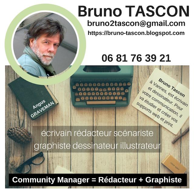 Bruno TASCON  bruno2tascon@gmail.com https://bruno-tascon.blogspot.com        06 81 76 39 2  écrivain redacteur scenariste graphiste dessinateur illustrateur  Community Manager = Rédacteur + Graphiste