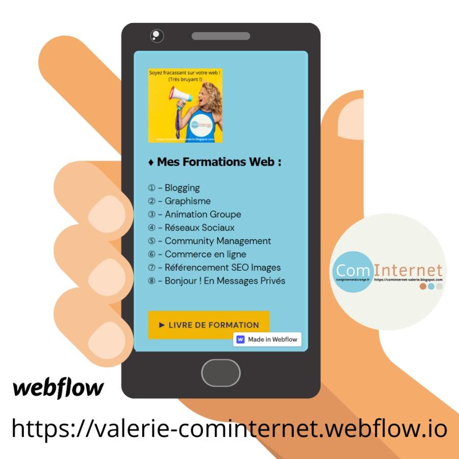 + Mes Formations Web :  - Blogging  - Graphisme  - Animation Groupe  - Réseaux Sociaux  - Community Management  - Commerce en ligne  - Référencement SEO Images  - Bonjour ! En Messages Privés + ns mn  © ® ® ® ® © ® ®  » LIVRE DE FORMATION  [3 Made in Webtion     webflow https://valerie-cominternet.webflow.io