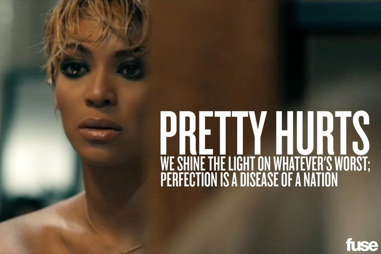 Beyonce: Pretty Hurts AmazingURTS  RS TACT CLI AER PERFECTION IS A DISEASE OF A NATION