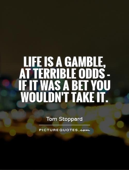 BRAVE'S RULE FOR SUCCESS: REALIZE LIFE IS A GAMBLE AND YOU HAVE TERRIBLE ODDS