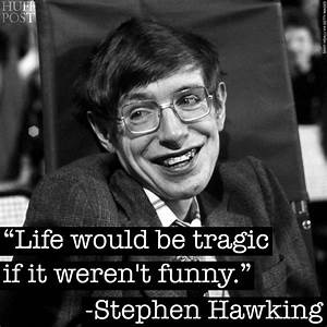 """Stephen Hawking died Wednesday after complications due to amyotrophic lateral sclerosis, a progressive neurodegenerative disease. He was 76.""""ONE OF THE BASIC RULES OF THE UNIVERSE IS THAT  NOTHING IS PERFECT.  PERFECTION SIMPLY DOESN'T EXIST... WITHOUT IMPERFECTION, NEITHER YOU NOR    - WOULD EXIST"""" &-  Ue 3 ~ HUFF POST"""