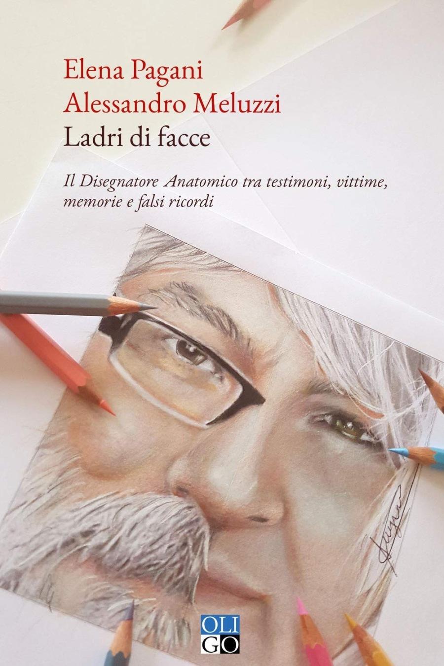 vd  Elena Pagani Alessandro Meluzzi Ladri di facce  Il Disegnatore Anatomico tra testimoni, vittime, memorie e falsi ricordi