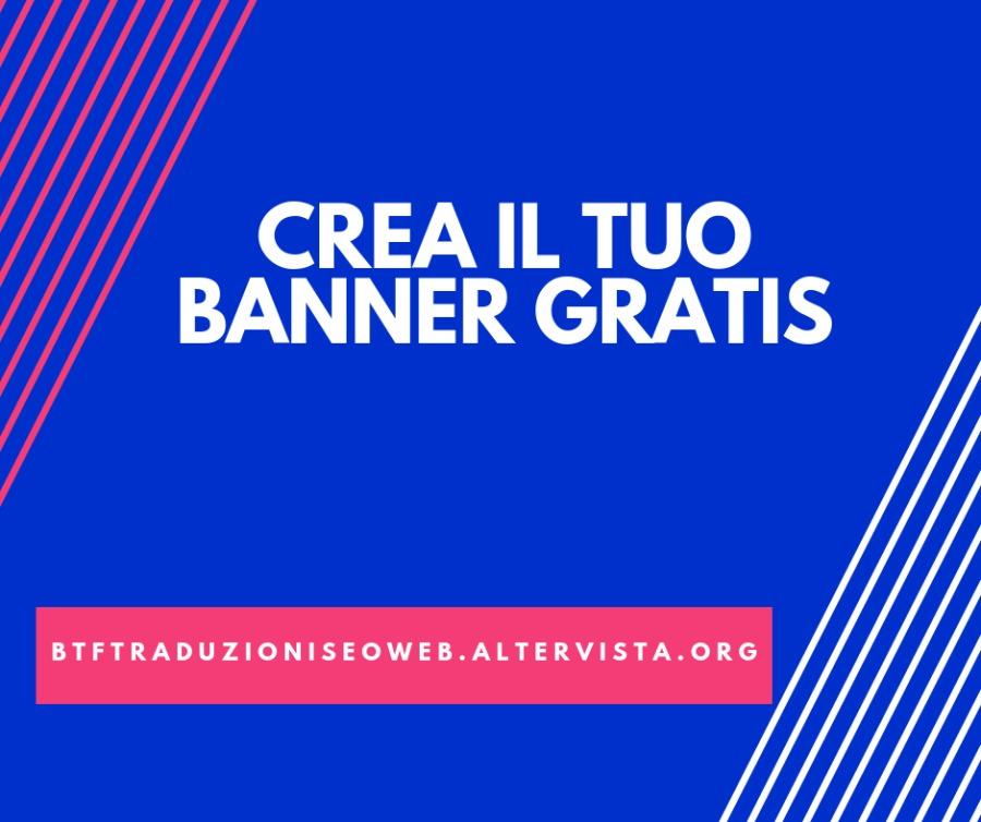 CREA IL TUO BANNER GRATIS      BTFTRADUZIONISEOWEB.ALTERVISTA.ORG