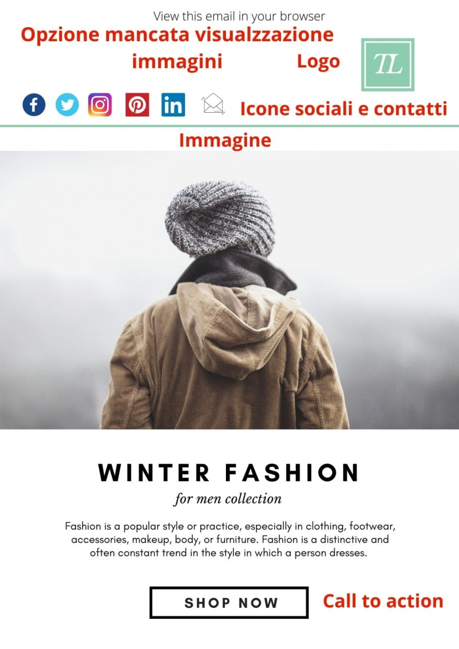 View this email in your browser  Opzione mancata visualzzazione  immagini Logo  £) oO © @ fi ><. lcone sociali e contatti Immagine     WINTER FASHION  for men collection  Fashion is a popular style or practice, especially in clothing, footwear, accessories, makeup, body, or furniture. Fashion is o distinctive and often constant trend in the style in which a person dresses
