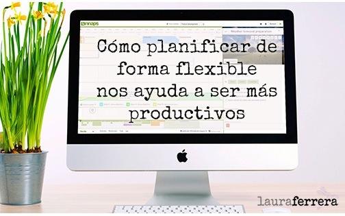 Como planificar.de forma flexible nos ayuda a ser mas productivos