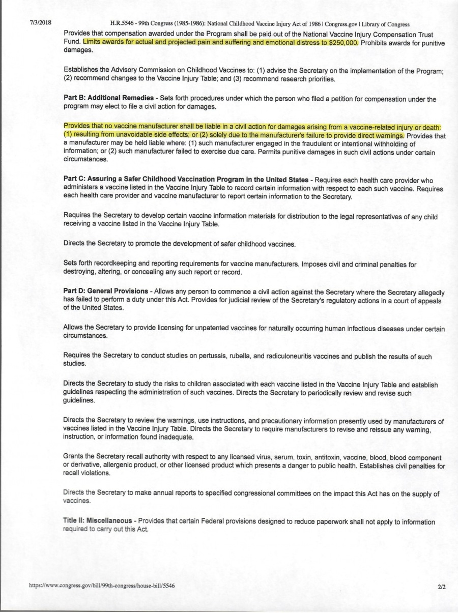 nos  HRS340 93 Congress (1985. 1988) National Cibo Vacssae lary Act of 1998   Congress gon   Liteaey of Congress  Provides that compansatin awarded under tw Program shal be paid out of the National Vacane Injury Compensation Trust Fund Limes awards for actual and promcied pain and suffering and emotional distress 10 $250 000. Pronibs awards for punive damages.  Estadiishes the Advisory Commission on Chidhood Vacanes 10 (1) advise The Secrotary on the implementation of the Program. (2) recommend changes to the Vaccine injury Tadie. and (3) recommend research prortes  Part B: Additional Remedies - Sets forth proondures under which he person who fled 8 petiion for Compensation under the rogram may elect 10 Se 2 Civil action for Camages.  Provides (at 10 vaccine Manuaciu or shal be kale 1 5 Gril action for Ca™ages ar%ing YO™ 8 VECCNe-T8iated injury or dost 1) resulting fom unavoisadie side effects. of (2) solely Ge 10 the ManuACH 67S AT 10 HIOWOR FOC warings. Provides that a manutacturer may be held hablo whore. (1) SUCh Manufacturer ENAQUC 1 Te AULA Of INN BON WRONG of formation, of (2) such manufacturer {aed 1 xerose Gus Care PENS puntive GAMEgES in Such Gil SC80ns Under Certain circumstances.  Part C. Assuring a Safer Childhood Vaccination Program in the United States - Requr'es 83ch heath cars provider who BOMinisters 3 vaccine ksted in the Vaccine Injury Table 10 18Cond Certain information with T8Spect 1 84<h Such vaccine. Requires. ©3CH health Care DrOVIGer 3nd VACTND MBNUESCLTer 10 report Conan INKOration 10 he Secretary  Requires the Secretary 10 develo Certain vCone information matnals for SSTDUON 1 Te legal representatives of any chic 10CENING 8 vaccine sind In he Vaccine Injury Tatke  Directs the Secretary 10 promote he development of safer ChEhood Vaccines.  Sos forth recordkeeping ant EEO TEQUIEMENtS for VBCTING TaMAICIET Imp0ses rl and Criminal penal for Sesvoying. aering, or CONCEangG any SUC EPO of 1BCOrd.  Part D: General Provisions - Alows my parson 10