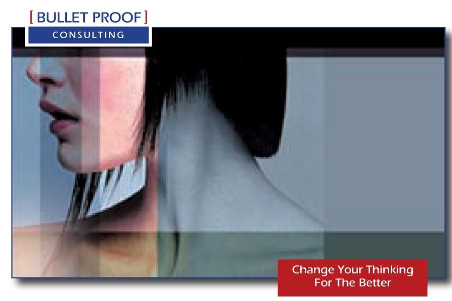 [ BULLET PROOF |  CONSULTING  Change Your Thinking For The Better