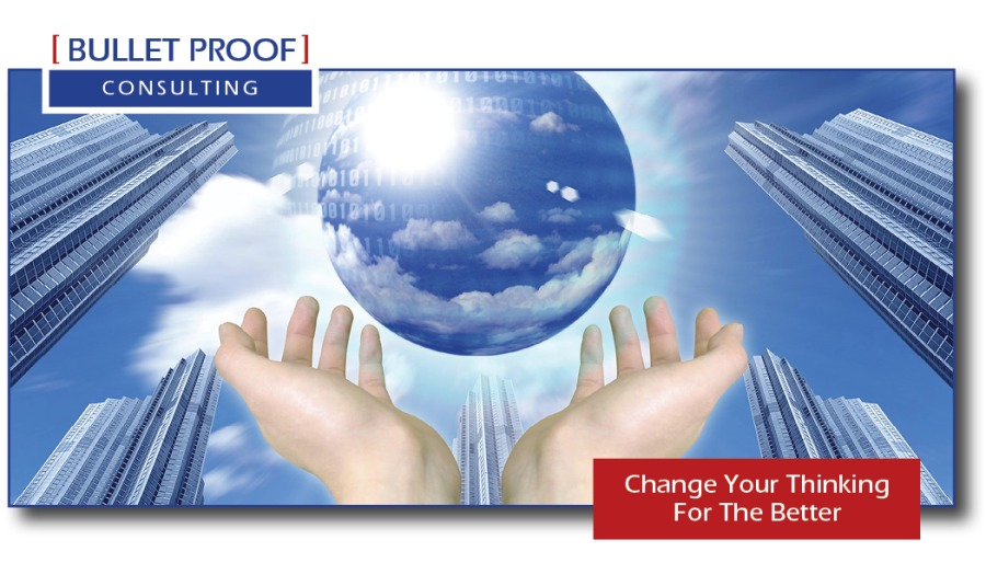 | BULLET PROOF]  CONSULTING  Change Your Thinking S For The Better