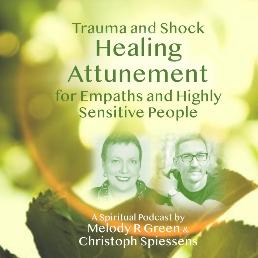 Trauma and Shock  Healing  Attunement  Empaths and Highly Sensitive People '  ASpiritual Podcast by Melody R Green a Christoph Spiessen$