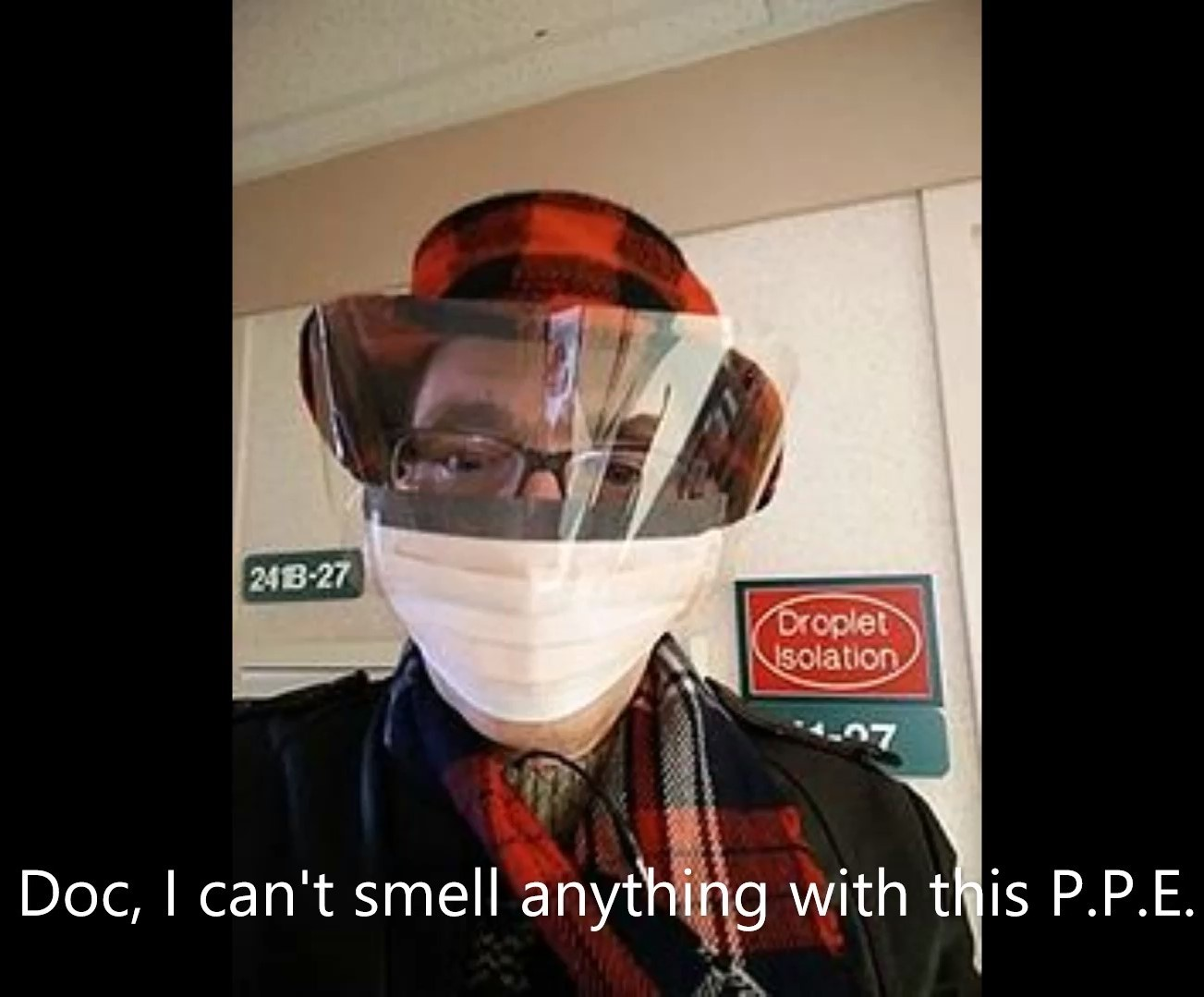 Doc, | can't smell anything with tRis P.P.E.