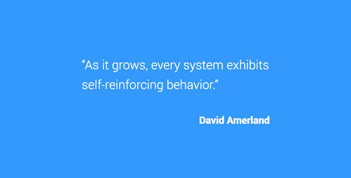 """""""As it grows, every system exhibits self-reinforcing behavior  Lr"""