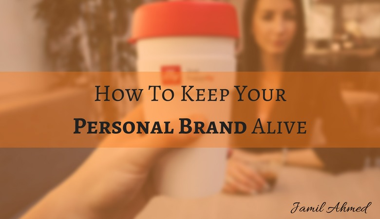 How To Keep Your Personal Brand Alive