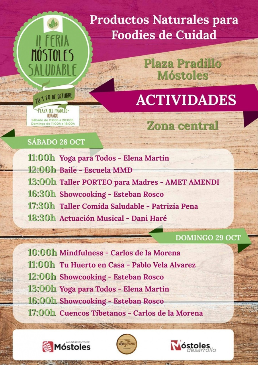 "& Productos Naturales para Il FERIA Foodies de Cuidad  MOSTOLES ee ; laza Pradillo"" ~ L SALUABLE fo "" Méstoles ="" mre  re            IXSE0 Te 07 Nh) 0s  Zona central  11:00h Yoga para Todos - Elena Martin ~——  12:00h Baile - Escuela MMD —_—— : 13:00h Taller PORTEO para Madres - AMET AMENDI x 16:30h Showcooking - Esteban Rosco 17:30h Taller Comida Saludable - Patrizia Pena 18:30h Actuacién Musical - Dani Haré ERSTE i LD  prs  RNR mh                                   = 10:00h Mindfulness - Carlos de la Morena 11:00h Tu Huerto en Casa - Pablo Vela Alvarez 12:00h Showcooking - Esteban Rosco  13:00h Yoga para Todos - Elena Martin 16:00h Showcooking - Esteban Rosco  ia ¥  Pl ges  17:00h Cuencos Tibetanos - Carlos de la Morena  Ak IPERS Ls = EEE        {AMéstoles"
