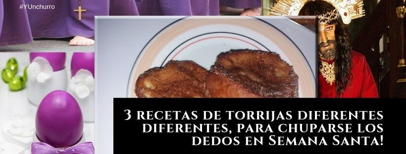 3 RECETAS DE TORRIJAS DIFERENTES DIFERENTES, PARA CHUPARSE LOS DEDOS EN SEMANA SANTA!