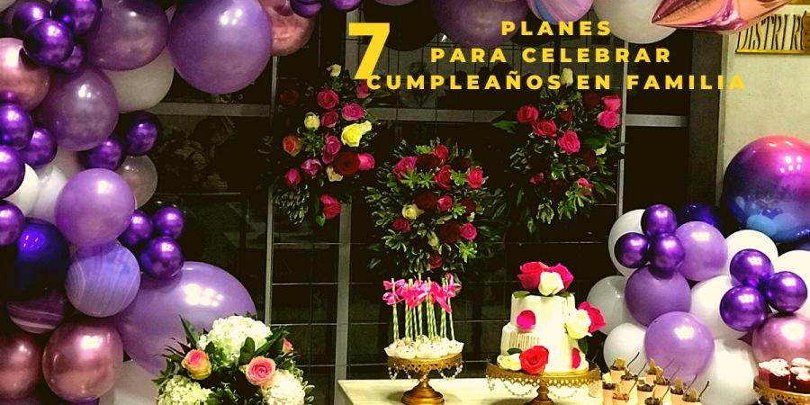 7 planes para celebrar un cumpleaños en familiaPARA CELEBRAR LAN IY TXT