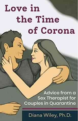 Love in the Time of Corona      Advice froma Sex Therapist for  SE Couples in Quarantine  D h.D.
