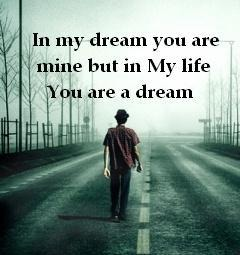 In my dream you are mine but in My life    You are a dream LY