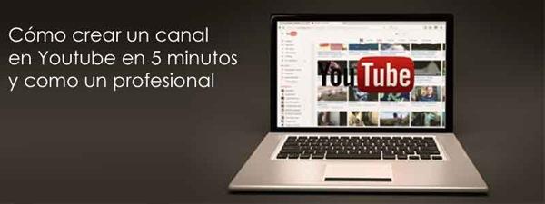 Como crear un canal en Youtube en 5 minutos y como un profesional