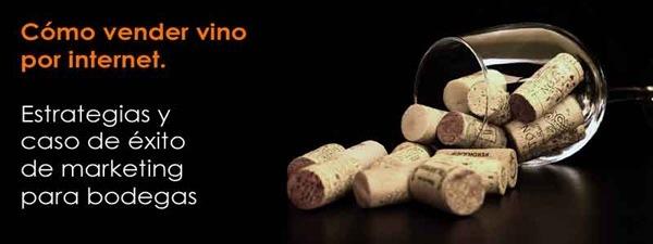 Cémo vender vino por internet.  Estrategias y caso de éxito de marketing para bodegas