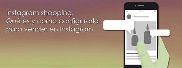Instagram shopping Qué es y como configurarlo para vender en Instagram