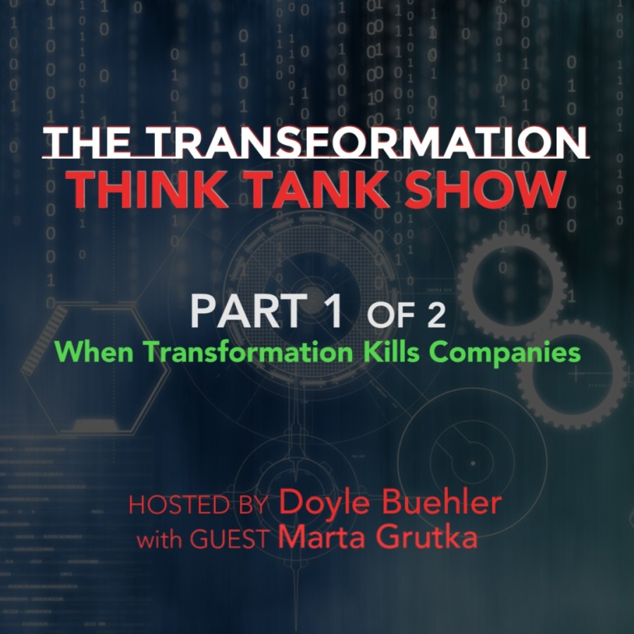 """""""What else is possible with transformation?""""PART 1 oF 2<br /> <br /> When Transformation Kills Companies"""