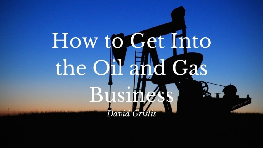 How to Get Into the Oil and Gas Business