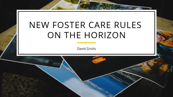 NEW FOSTER CARE RULES ON THE HORIZON